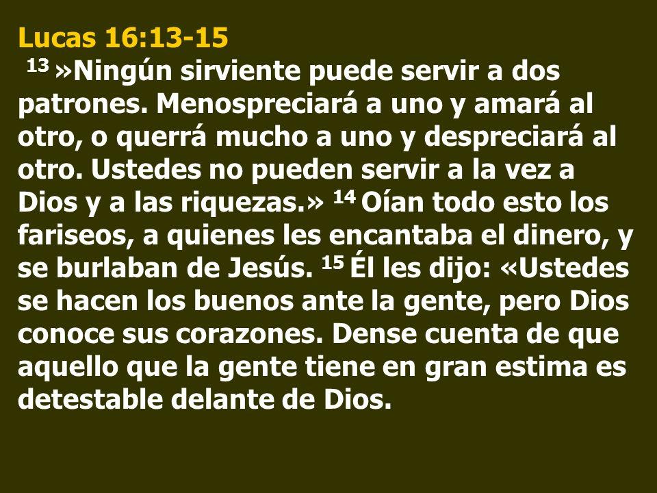 Lucas 16:13-15 13 »Ningún sirviente puede servir a dos patrones