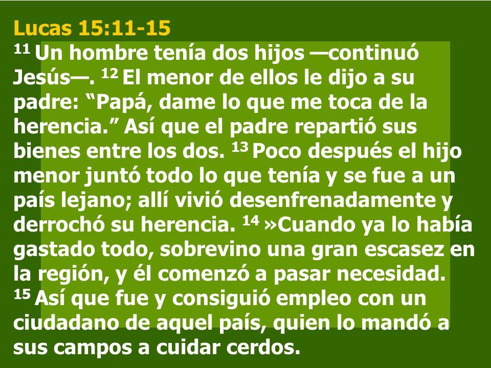 Lucas 15:11-15 11 Un hombre tenía dos hijos —continuó Jesús—