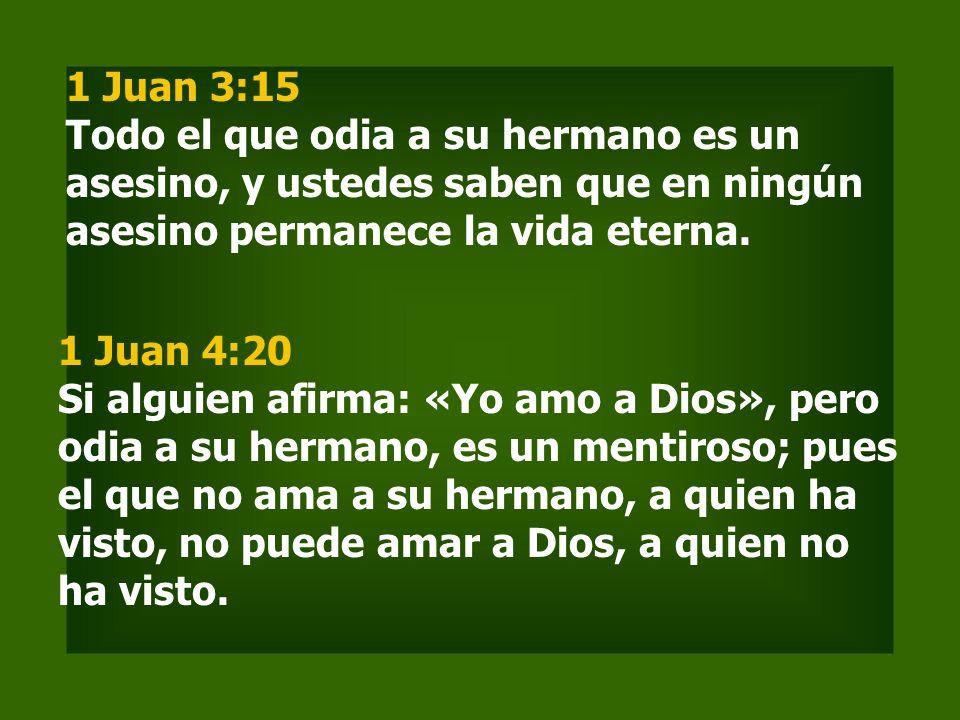 1 Juan 3:15 Todo el que odia a su hermano es un asesino, y ustedes saben que en ningún asesino permanece la vida eterna.