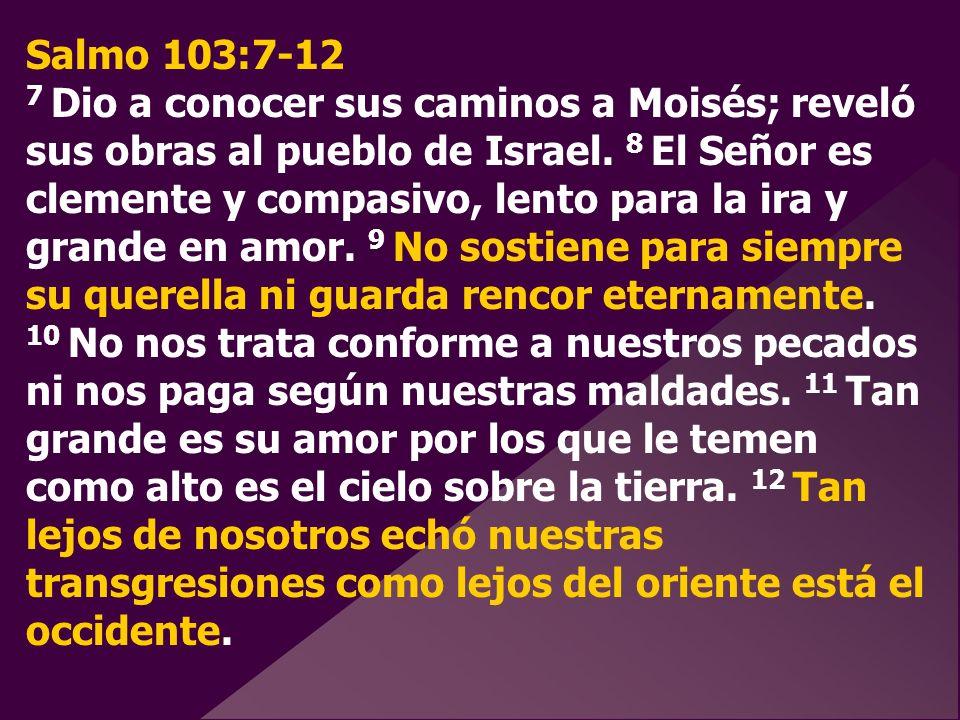 Salmo 103:7-12 7 Dio a conocer sus caminos a Moisés; reveló sus obras al pueblo de Israel.