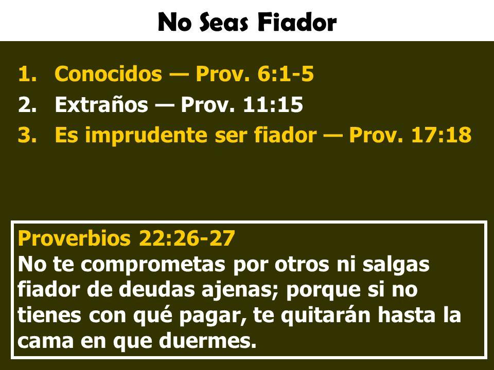No Seas Fiador Conocidos — Prov. 6:1-5 Extraños — Prov. 11:15