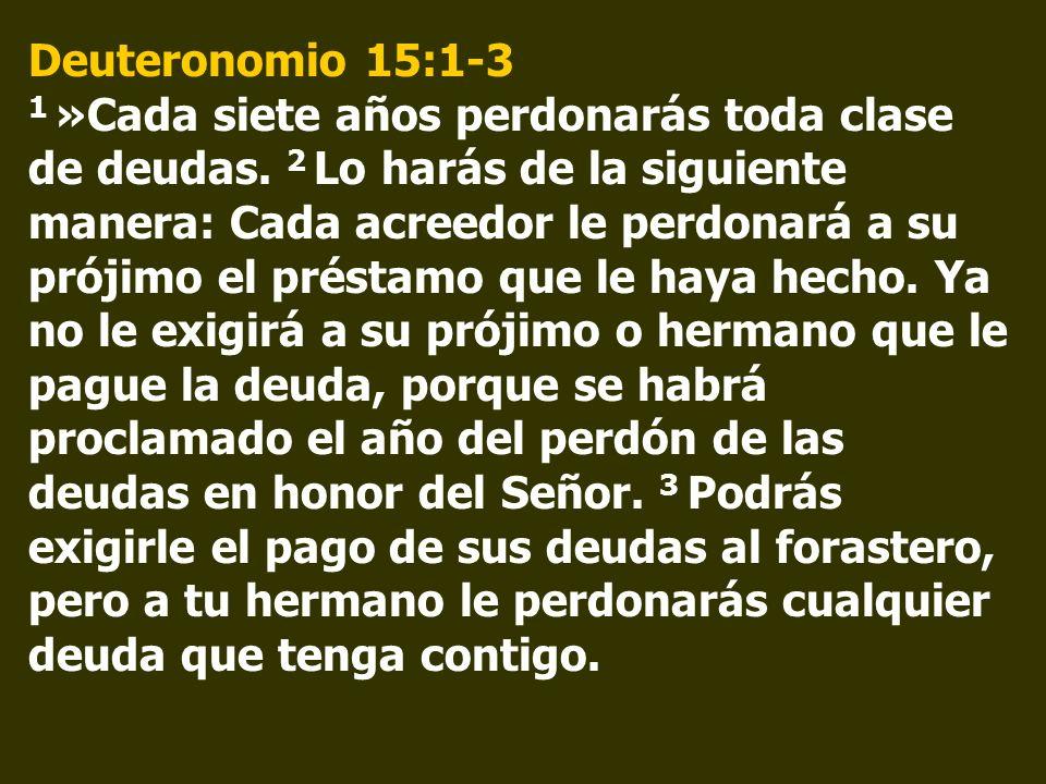 Deuteronomio 15:1-3 1 »Cada siete años perdonarás toda clase de deudas