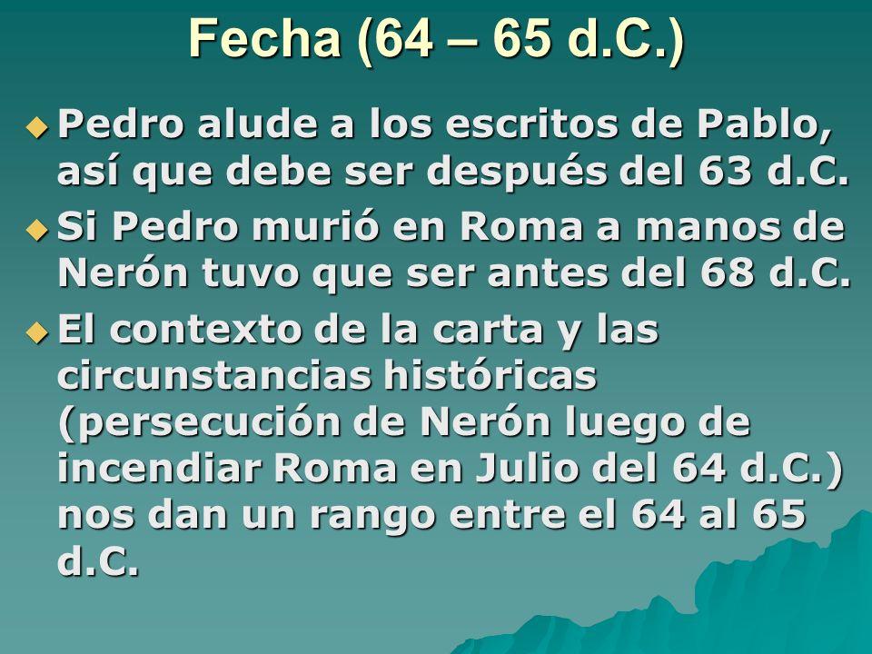 Fecha (64 – 65 d.C.) Pedro alude a los escritos de Pablo, así que debe ser después del 63 d.C.