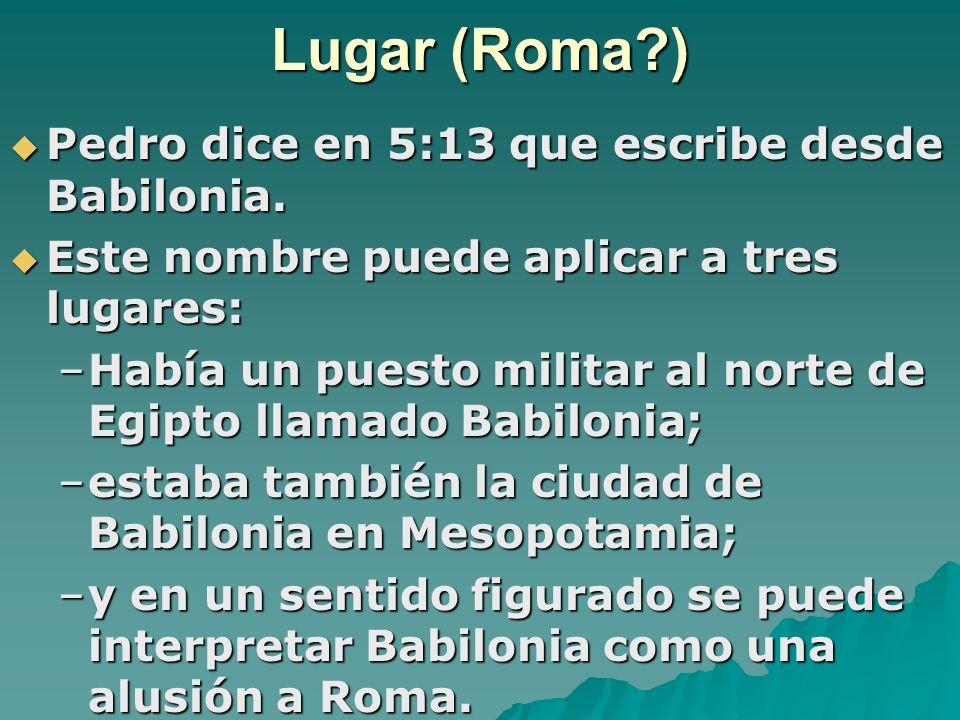 Lugar (Roma ) Pedro dice en 5:13 que escribe desde Babilonia.