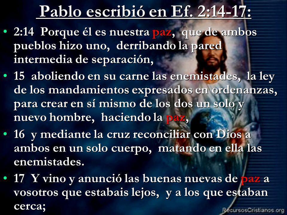 Pablo escribió en Ef. 2:14-17: