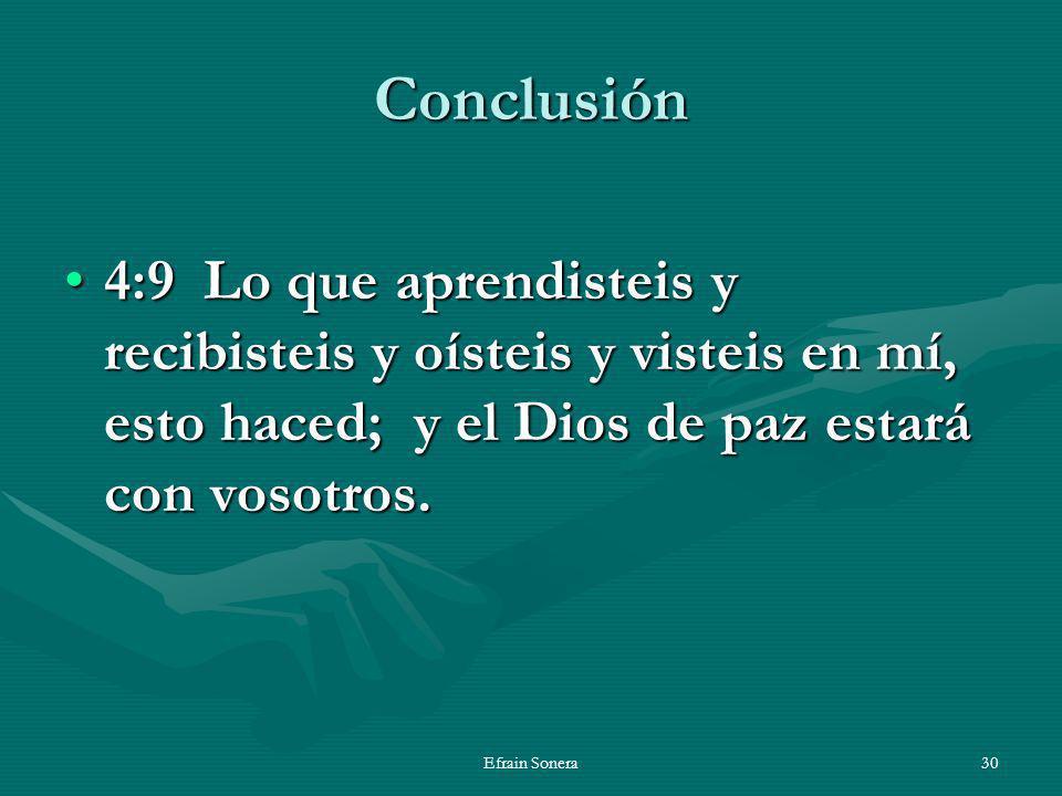 Conclusión 4:9 Lo que aprendisteis y recibisteis y oísteis y visteis en mí, esto haced; y el Dios de paz estará con vosotros.