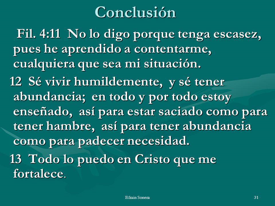 Conclusión Fil. 4:11 No lo digo porque tenga escasez, pues he aprendido a contentarme, cualquiera que sea mi situación.