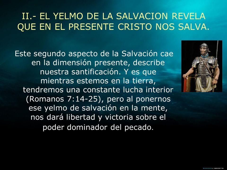 II.- EL YELMO DE LA SALVACION REVELA QUE EN EL PRESENTE CRISTO NOS SALVA.