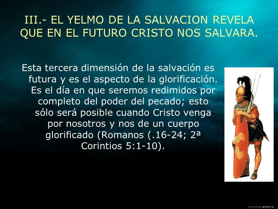 III.- EL YELMO DE LA SALVACION REVELA QUE EN EL FUTURO CRISTO NOS SALVARA.