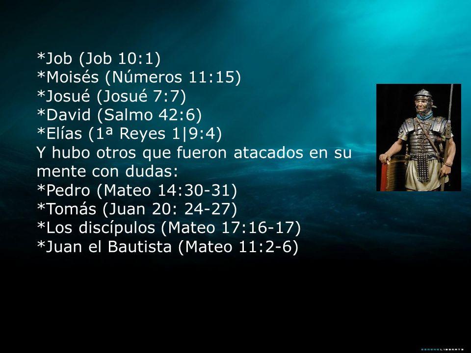 *Job (Job 10:1) *Moisés (Números 11:15) *Josué (Josué 7:7) *David (Salmo 42:6) *Elías (1ª Reyes 1|9:4)