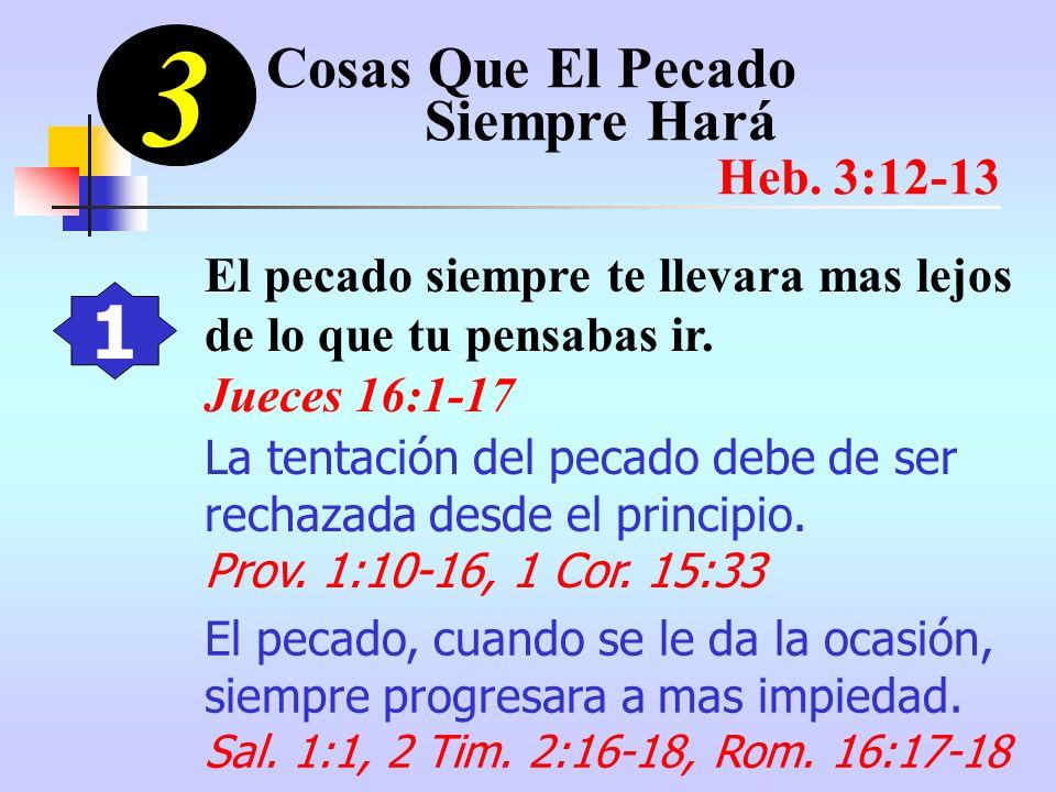 3 1 Cosas Que El Pecado Siempre Hará Heb. 3:12-13