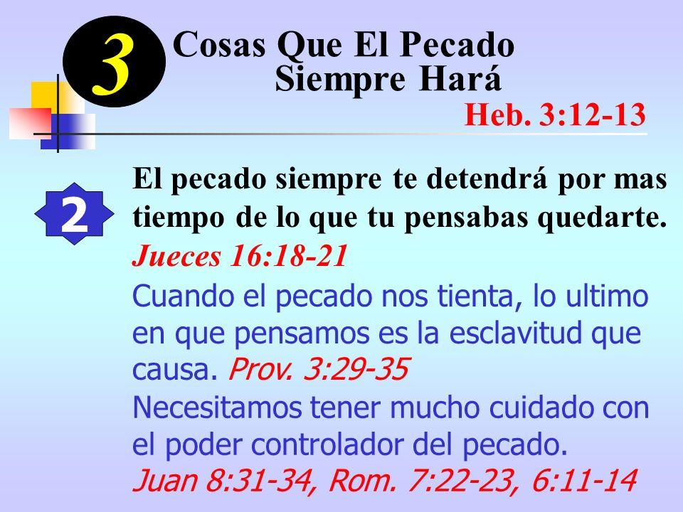 3 2 Cosas Que El Pecado Siempre Hará Heb. 3:12-13