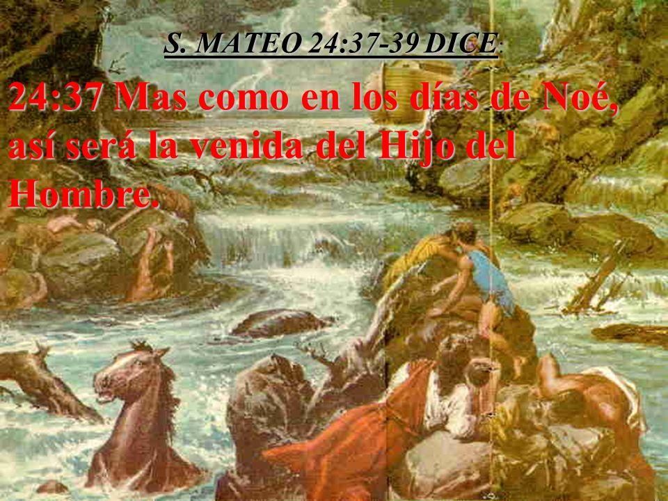 S. MATEO 24:37-39 DICE: 24:37 Mas como en los días de Noé, así será la venida del Hijo del Hombre.
