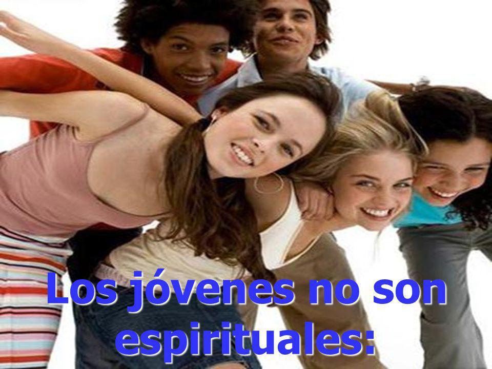 Los jóvenes no son espirituales: