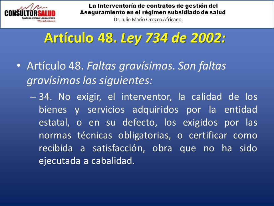 Artículo 48. Ley 734 de 2002: Artículo 48. Faltas gravísimas. Son faltas gravísimas las siguientes: