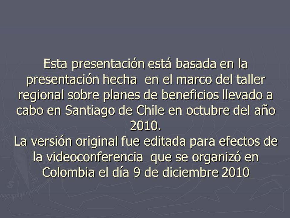 Esta presentación está basada en la presentación hecha en el marco del taller regional sobre planes de beneficios llevado a cabo en Santiago de Chile en octubre del año 2010.