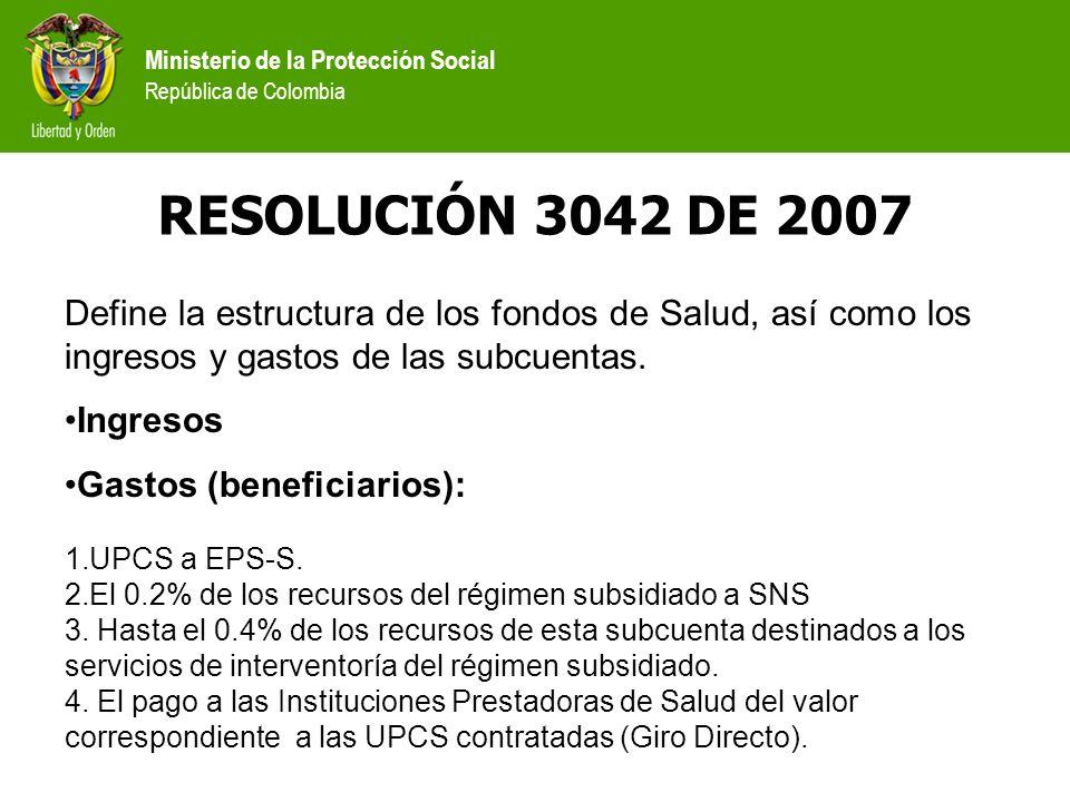 RESOLUCIÓN 3042 DE 2007Define la estructura de los fondos de Salud, así como los ingresos y gastos de las subcuentas.