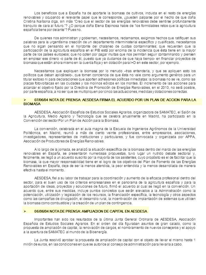 Los beneficios que a España ha de aportarle la biomasa de cultivos, incluida en el resto de energías renovables y ocupando el relevante papel que le corresponde, ¿pueden palparse por el hecho de que doña Cristina Narbona diga, sin más Creo que el sector de las energías renovables debe sentirse profundamente tranquilo de cara al futuro. ¿O porque doña Elena Espinosa hable de los formidables retos que la agricultura española tiene por delante Pues no.