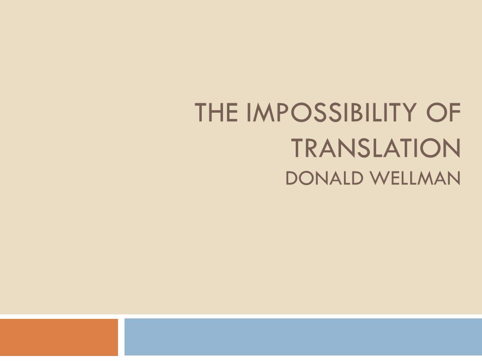 The Impossibility of Translation Donald Wellman