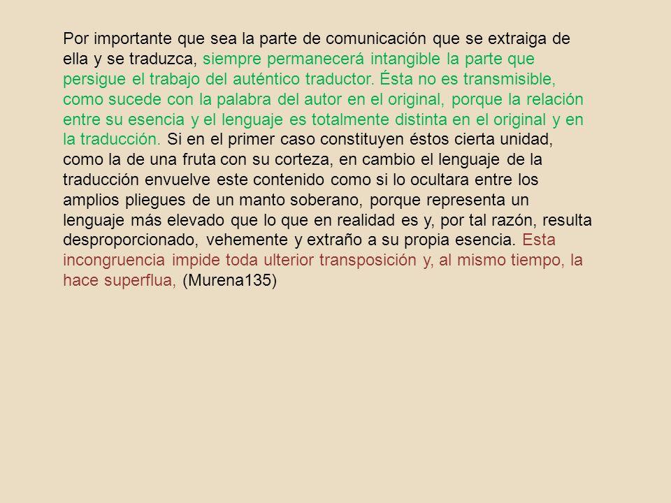 Por importante que sea la parte de comunicación que se extraiga de ella y se traduzca, siempre permanecerá intangible la parte que persigue el trabajo del auténtico traductor.