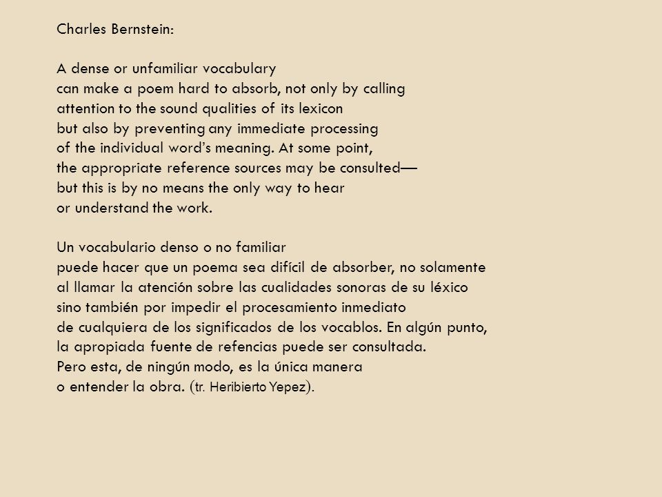 Charles Bernstein: A dense or unfamiliar vocabulary. can make a poem hard to absorb, not only by calling.