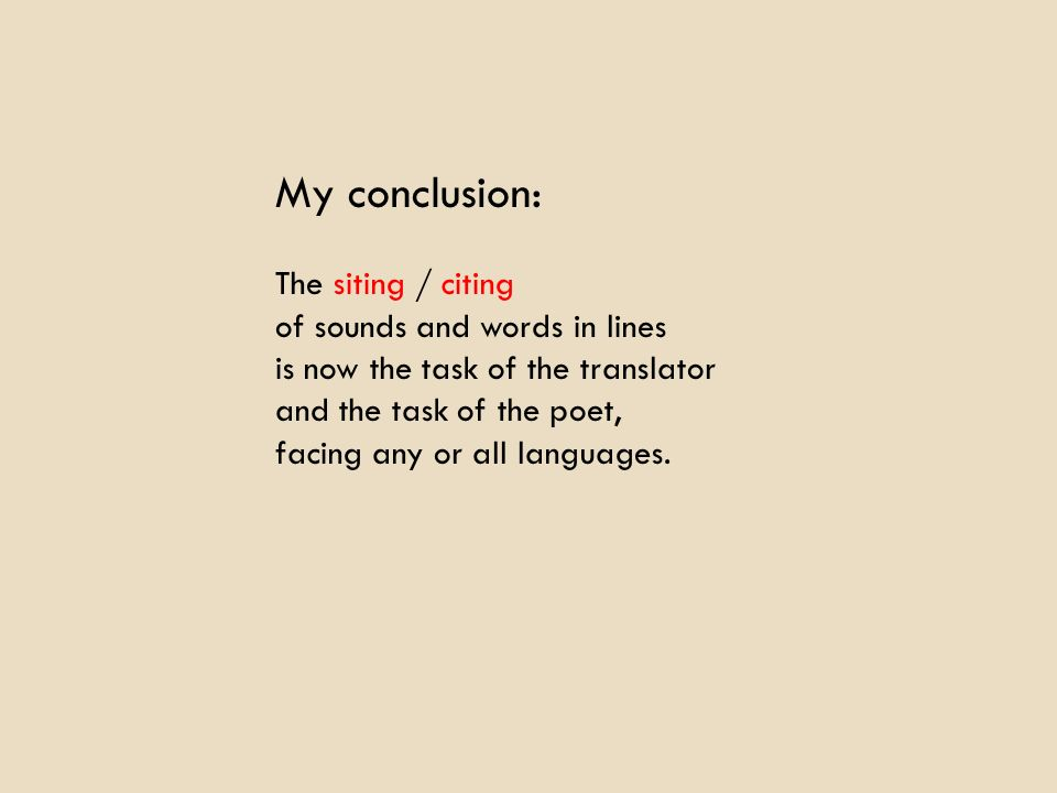 My conclusion: The siting / citing of sounds and words in lines