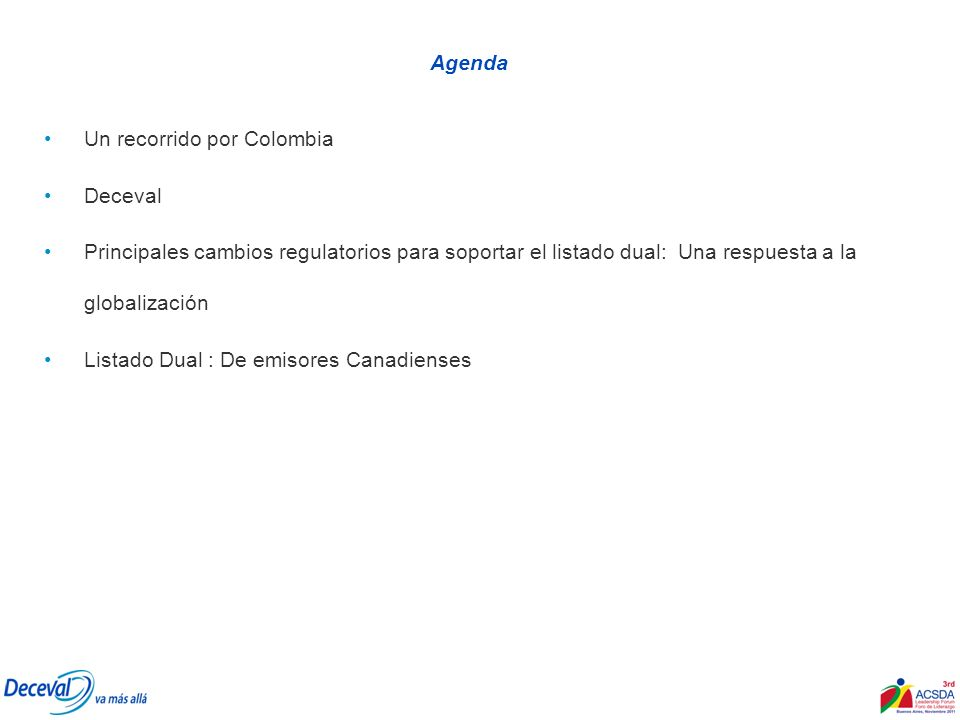 Agenda Un recorrido por Colombia. Deceval. Principales cambios regulatorios para soportar el listado dual: Una respuesta a la globalización.