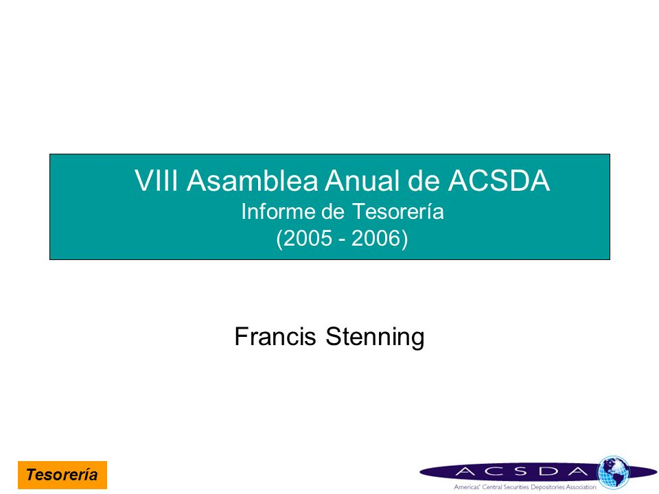 VIII Asamblea Anual de ACSDA Informe de Tesorería (2005 - 2006)