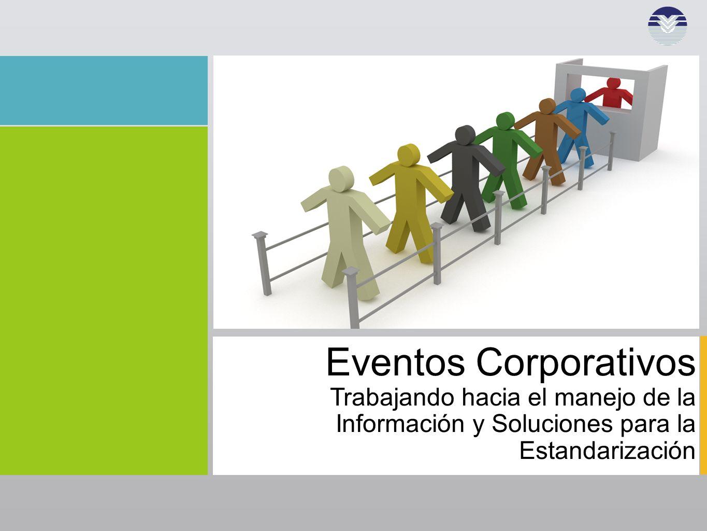Eventos Corporativos Trabajando hacia el manejo de la Información y Soluciones para la Estandarización.