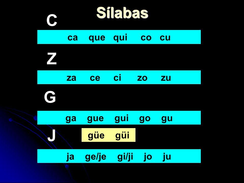 C Z G J Sílabas ca que qui co cu za ce ci zo zu ga gue gui go gu