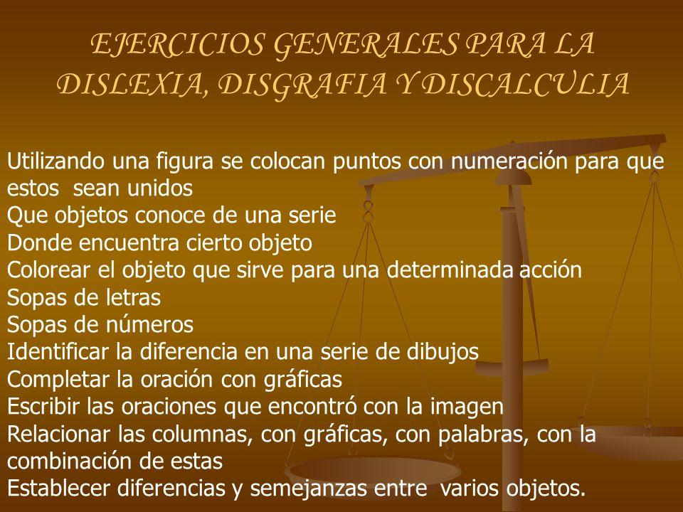 EJERCICIOS GENERALES PARA LA DISLEXIA, DISGRAFIA Y DISCALCULIA