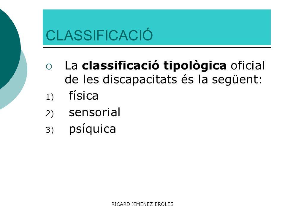 CLASSIFICACIÓ La classificació tipològica oficial de les discapacitats és la següent: física. sensorial.