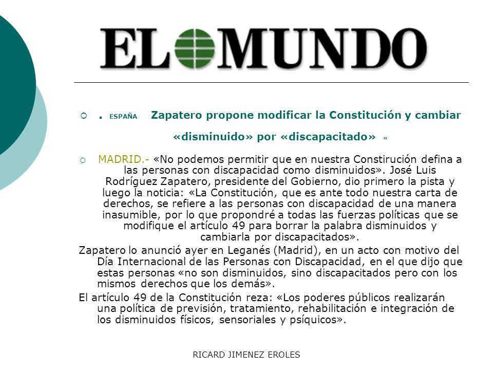 . ESPAÑA Zapatero propone modificar la Constitución y cambiar «disminuido» por «discapacitado» «