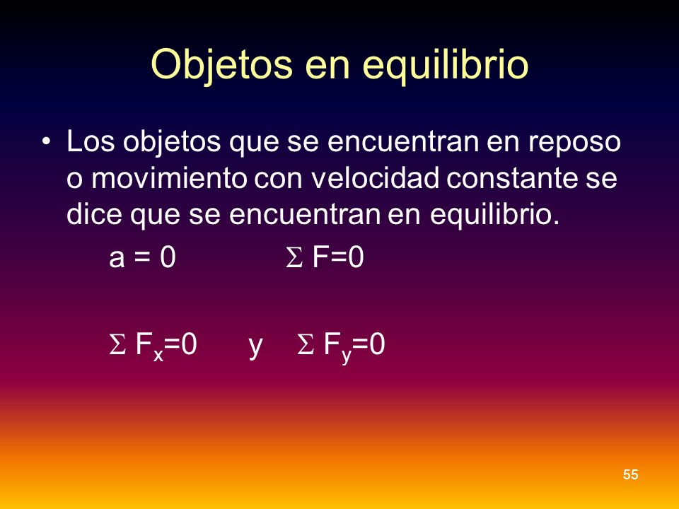 Objetos en equilibrioLos objetos que se encuentran en reposo o movimiento con velocidad constante se dice que se encuentran en equilibrio.