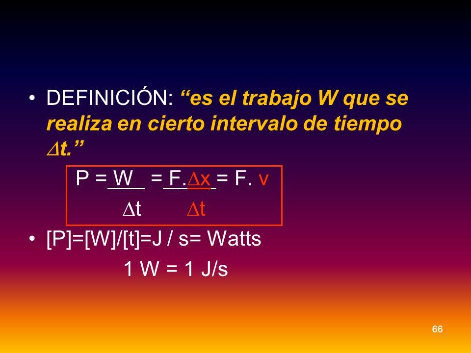 DEFINICIÓN: es el trabajo W que se realiza en cierto intervalo de tiempo Dt.