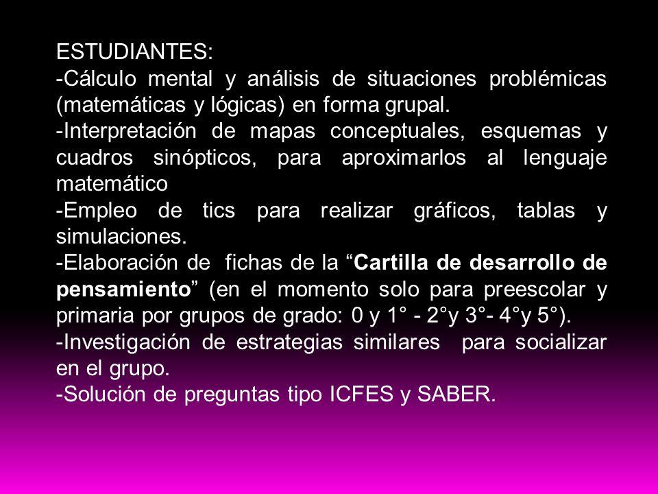 ESTUDIANTES: -Cálculo mental y análisis de situaciones problémicas (matemáticas y lógicas) en forma grupal.