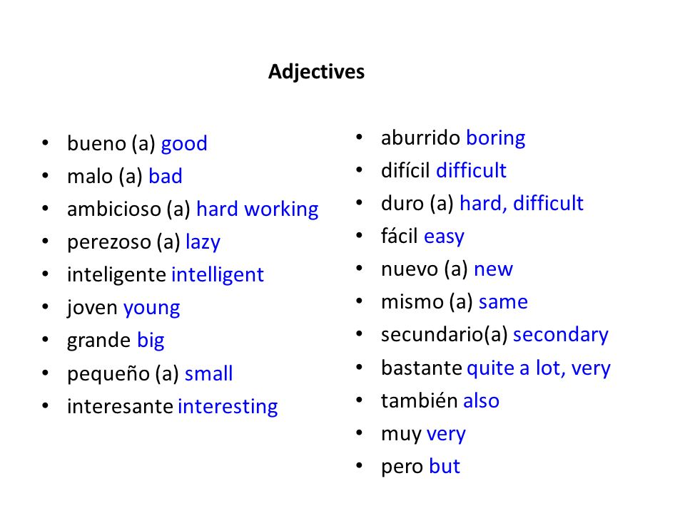 Adjectives aburrido boring. difícil difficult. duro (a) hard, difficult. fácil easy. nuevo (a) new.