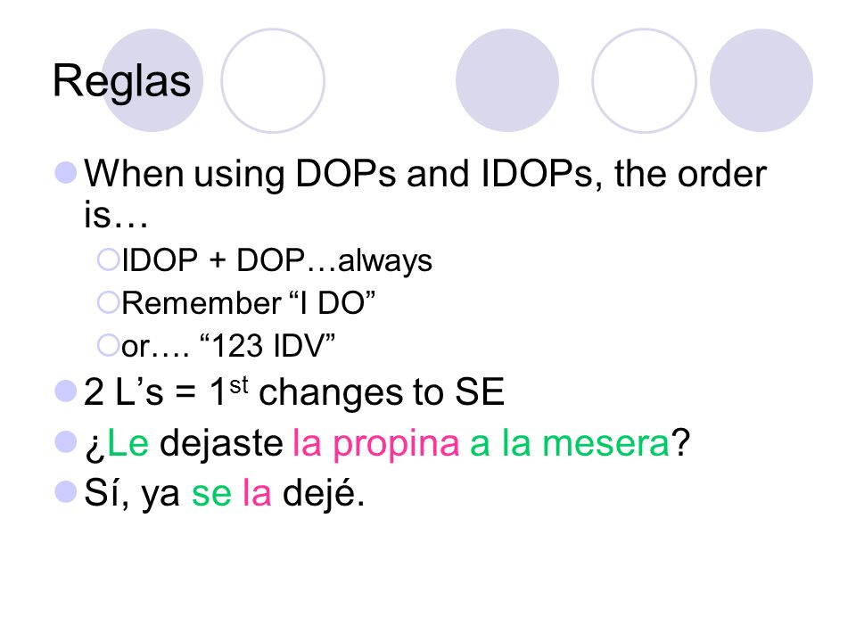 Reglas When using DOPs and IDOPs, the order is…