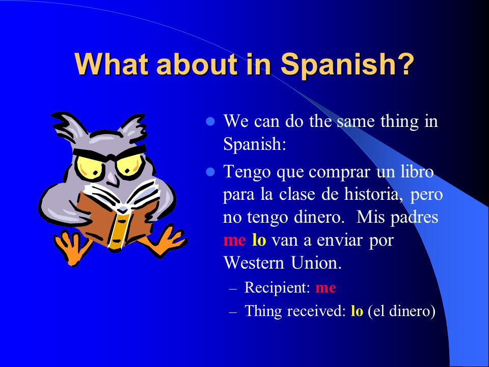 What about in Spanish We can do the same thing in Spanish: