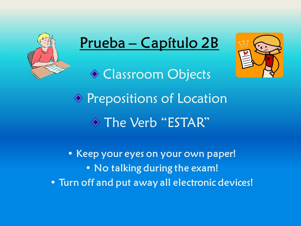 Prueba – Capítulo 2B Classroom Objects Prepositions of Location