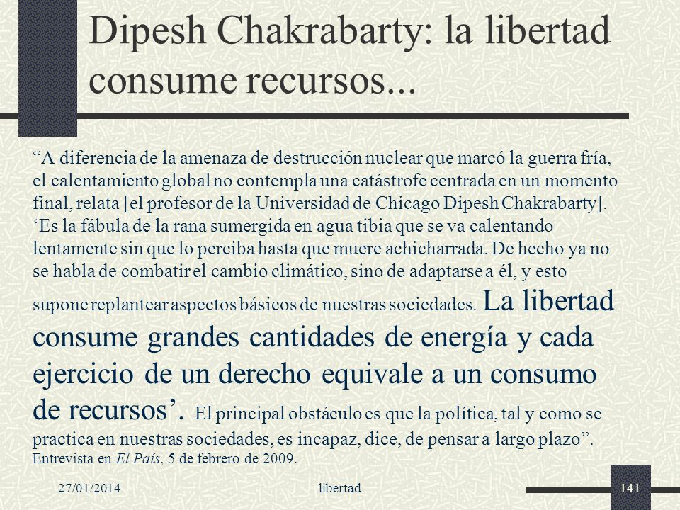 Dipesh Chakrabarty: la libertad consume recursos...