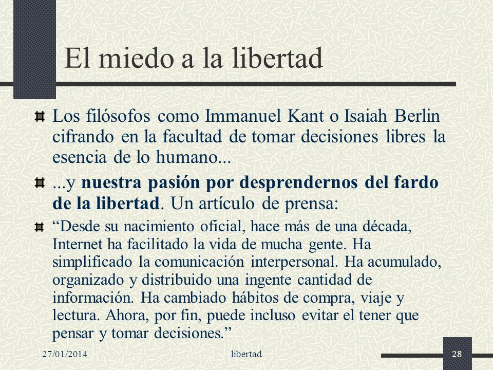El miedo a la libertad Los filósofos como Immanuel Kant o Isaiah Berlin cifrando en la facultad de tomar decisiones libres la esencia de lo humano...