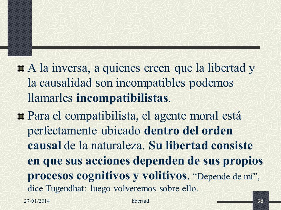 A la inversa, a quienes creen que la libertad y la causalidad son incompatibles podemos llamarles incompatibilistas.