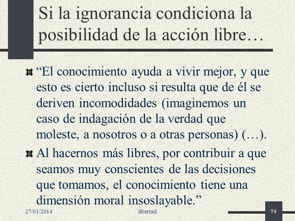 Si la ignorancia condiciona la posibilidad de la acción libre…