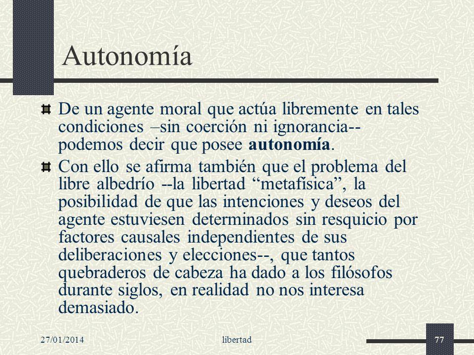 AutonomíaDe un agente moral que actúa libremente en tales condiciones –sin coerción ni ignorancia-- podemos decir que posee autonomía.