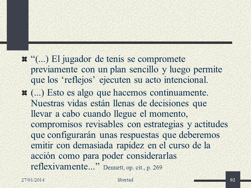 (...) El jugador de tenis se compromete previamente con un plan sencillo y luego permite que los 'reflejos' ejecuten su acto intencional.