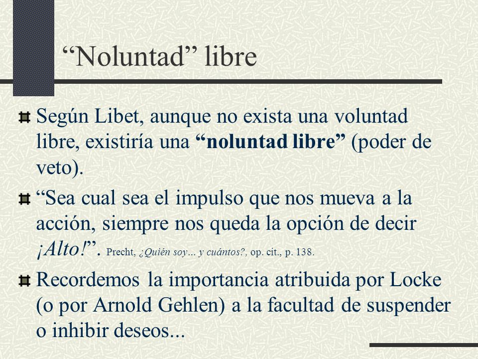Noluntad libreSegún Libet, aunque no exista una voluntad libre, existiría una noluntad libre (poder de veto).