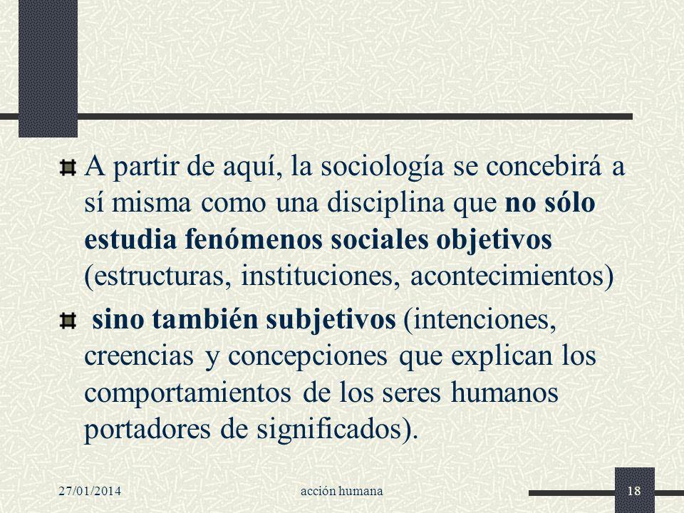 A partir de aquí, la sociología se concebirá a sí misma como una disciplina que no sólo estudia fenómenos sociales objetivos (estructuras, instituciones, acontecimientos)