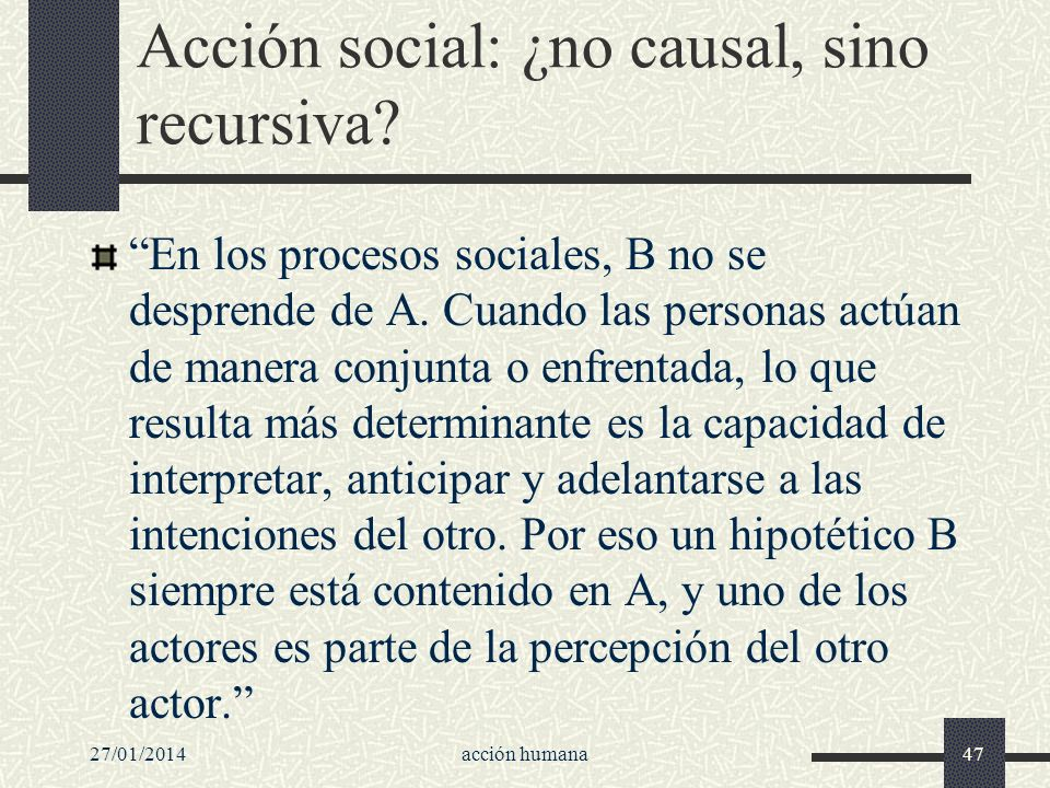 Acción social: ¿no causal, sino recursiva