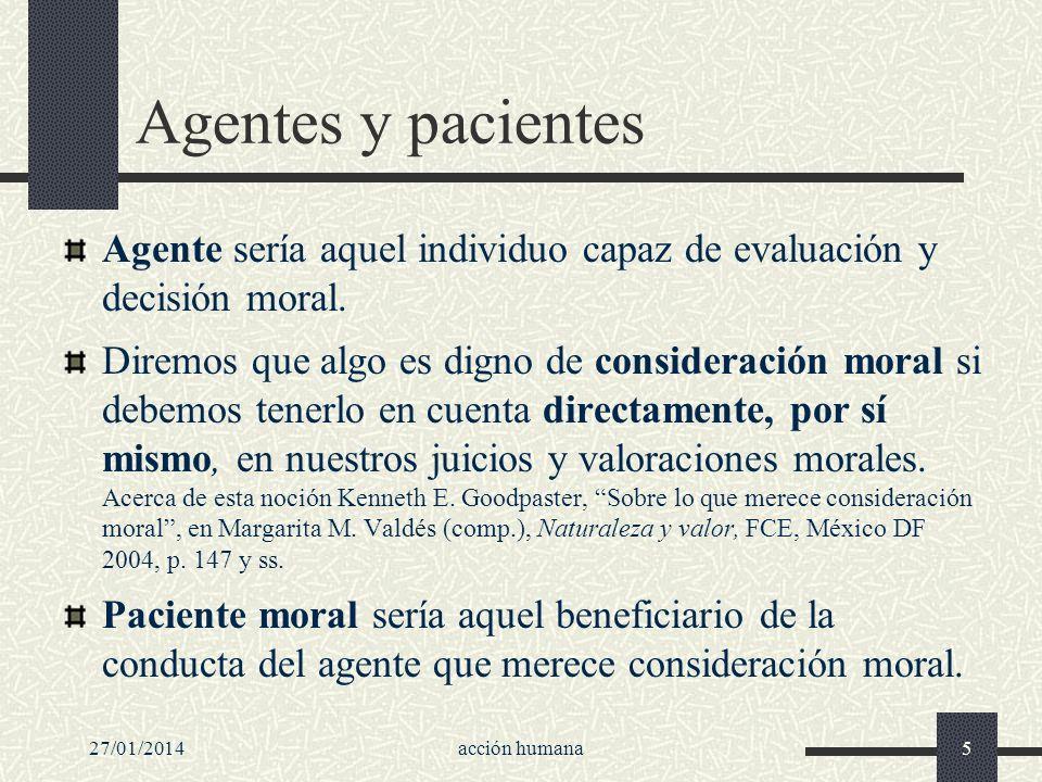 Agentes y pacientesAgente sería aquel individuo capaz de evaluación y decisión moral.